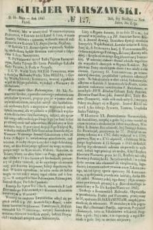 Kurjer Warszawski. 1847, № 127 (14 maja)