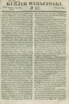 Kurjer Warszawski. 1847, № 157 (15 czerwca)