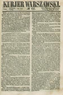 Kurjer Warszawski. 1858, № 125 (12 maja)