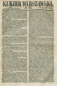 Kurjer Warszawski. 1858, № 164 (25 czerwca) + dod.