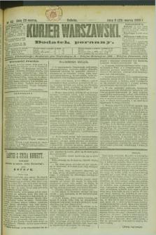 Kurjer Warszawski : dodatek poranny. R.69, nr 82 (23 marca 1889)