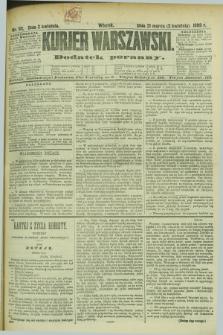 Kurjer Warszawski : dodatek poranny. R.69, nr 92 (2 kwietnia 1889)