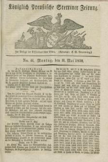 Königlich Preußische Stettiner Zeitung. 1830, No. 44 (31 Mai) + dod.