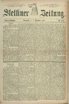 Stettiner Zeitung. 1881, Nr. 570 (7 Dezember) - Morgen-Ausgabe