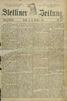 Stettiner Zeitung. 1881, Nr. 608 (30 Dezember) - Morgen-Ausgabe