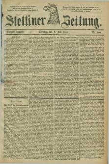 Stettiner Zeitung. 1885, Nr. 309 (7 Juli) - Morgen-Ausgabe