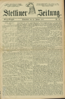 Stettiner Zeitung. 1887, Nr. 35 (22 Januar) - Morgen-Ausgabe
