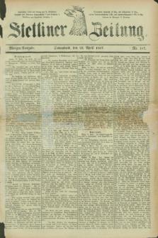 Stettiner Zeitung. 1887, Nr. 187 (23 April) - Morgen-Ausgabe