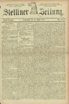 Stettiner Zeitung. 1887, Nr. 188 (23 April) - Abend-Ausgabe