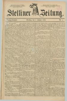 Stettiner Zeitung. 1889, Nr. 1 (1 Januar) - Morgen-Ausgabe