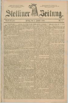 Stettiner Zeitung. 1889, Nr. 6 (4 Januar) - Abend-Ausgabe