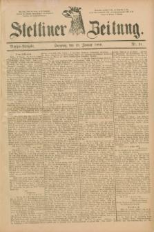 Stettiner Zeitung. 1889, Nr. 21 (13 Januar) - Morgen-Ausgabe
