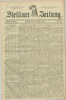 Stettiner Zeitung. 1889, Nr. 47 (29 Januar) - Morgen-Ausgabe