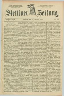 Stettiner Zeitung. 1889, Nr. 85 (20 Februar) - Morgen-Ausgabe