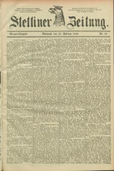 Stettiner Zeitung. 1889, Nr. 97 (27 Februar) - Morgen-Ausgabe