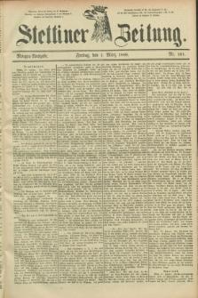 Stettiner Zeitung. 1889, Nr. 101 (1 März) - Morgen-Ausgabe
