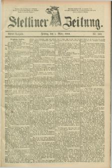 Stettiner Zeitung. 1889, Nr. 102 (1 März) - Abend-Ausgabe