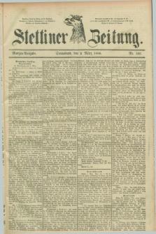 Stettiner Zeitung. 1889, Nr. 103 (2 März) - Morgen-Ausgabe