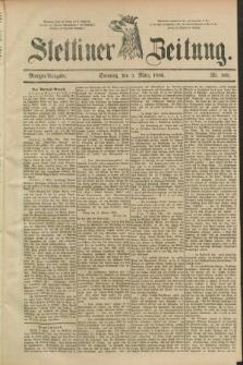 Stettiner Zeitung. 1889, Nr. 105 (3 März) - Morgen-Ausgabe