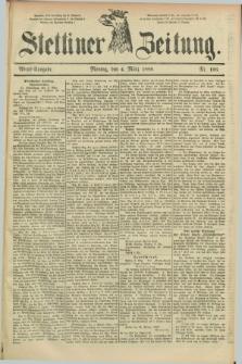 Stettiner Zeitung. 1889, Nr. 106 (4 März) - Abend-Ausgabe