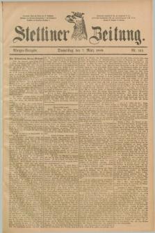 Stettiner Zeitung. 1889, Nr. 111 (7 März) - Morgen-Ausgabe