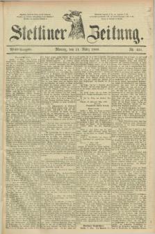 Stettiner Zeitung. 1889, Nr. 118 (11 März) - Abend-Ausgabe