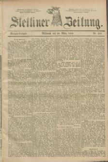 Stettiner Zeitung. 1889, Nr. 133 (20 März) - Morgen-Ausgabe