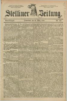 Stettiner Zeitung. 1889, Nr. 140 (23 März) - Abend-Ausgabe