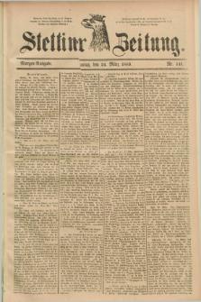 Stettiner Zeitung. 1889, Nr. 141 (24 März) - Morgen-Ausgabe