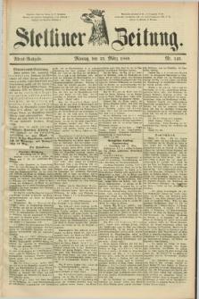 Stettiner Zeitung. 1889, Nr. 142 (25 März) - Abend-Ausgabe