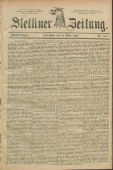 Stettiner Zeitung. 1889, Nr. 151 (30 März) - Morgen-Ausgabe