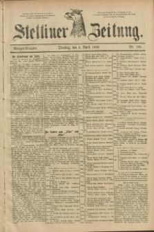 Stettiner Zeitung. 1889, Nr. 155 (2 April) - Morgen-Ausgabe