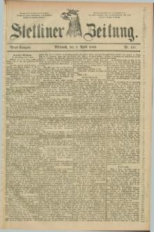 Stettiner Zeitung. 1889, Nr. 158 (3 April) - Abend-Ausgabe