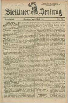 Stettiner Zeitung. 1889, Nr. 164 (6 April) - Abend-Ausgabe