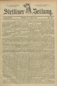 Stettiner Zeitung. 1889, Nr. 167 (9 April) - Morgen-Ausgabe