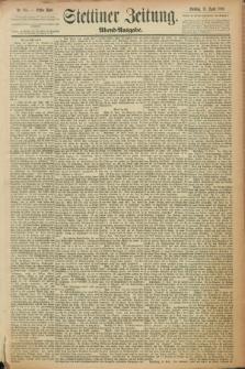 Stettiner Zeitung. 1889, Nr. 185 (23 April) - Abend-Ausgabe