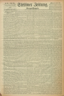Stettiner Zeitung. 1889, Nr. 186 (24 April) - Morgen-Ausgabe