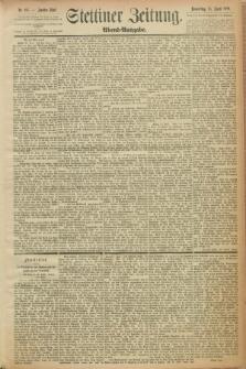 Stettiner Zeitung. 1889, Nr. 187 (25 April) - Abend-Ausgabe