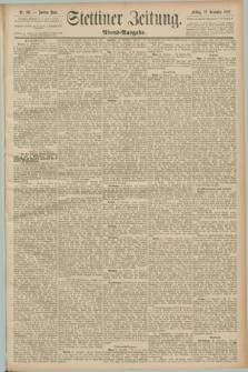 Stettiner Zeitung. 1889, Nr. 397 (22 November) - Abend-Ausgabe