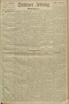Stettiner Zeitung. 1893, Nr. 22 (13 Januar) - Abend-Ausgabe