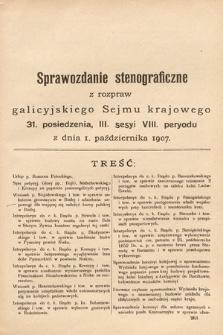 [Kadencja VIII, sesja III, pos. 31] Sprawozdanie Stenograficzne z Rozpraw Galicyjskiego Sejmu Krajowego. 31.Posiedzenie 3.Sesyi VIII. Peryodu Sejmu Galicyjskiego