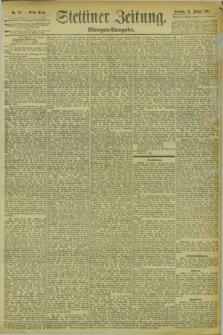 Stettiner Zeitung. 1894, Nr. 22 (14 Januar) - Morgen-Ausgabe