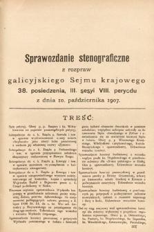 [Kadencja VIII, sesja III, pos. 38] Sprawozdanie Stenograficzne z Rozpraw Galicyjskiego Sejmu Krajowego. 38.Posiedzenie 3.Sesyi VIII. Peryodu Sejmu Galicyjskiego
