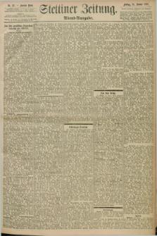 Stettiner Zeitung. 1898, Nr. 22 (14 Januar) - Abend-Ausgabe