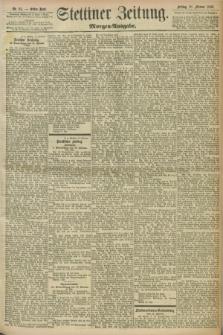Stettiner Zeitung. 1898, Nr. 81 (18 Februar) - Morgen-Ausgabe