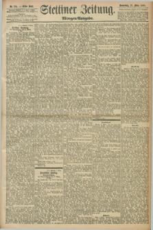 Stettiner Zeitung. 1898, Nr. 115 (10 März) - Morgen-Ausgabe