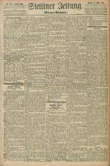 Stettiner Zeitung. 1898, Nr. 129 (18 März) - Morgen-Ausgabe