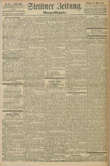 Stettiner Zeitung. 1898, Nr. 135 (22 März) - Morgen-Ausgabe