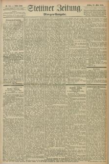 Stettiner Zeitung. 1898, Nr. 141 (25 März) - Morgen-Ausgabe