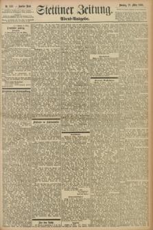 Stettiner Zeitung. 1898, Nr. 148 (29 März) - Abend-Ausgabe